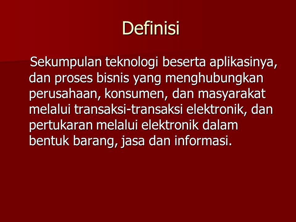 Definisi Definisi Sekumpulan teknologi beserta aplikasinya, dan proses bisnis yang menghubungkan perusahaan, konsumen, dan masyarakat melalui transaksi-transaksi elektronik, dan pertukaran melalui elektronik dalam bentuk barang, jasa dan informasi.