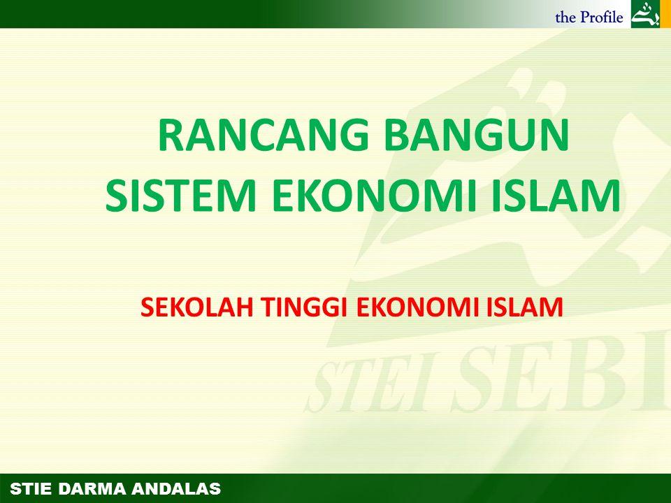 STIE DARMA ANDALAS RANCANG BANGUN SISTEM EKONOMI ISLAM SEKOLAH TINGGI EKONOMI ISLAM