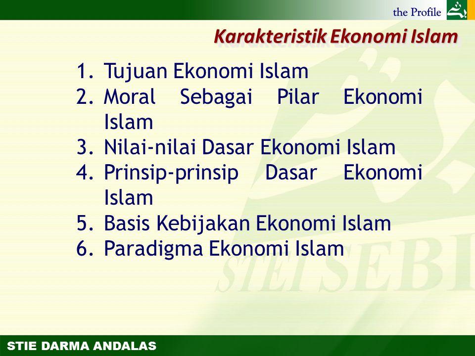 STIE DARMA ANDALAS 1.Tujuan Ekonomi Islam 2.Moral Sebagai Pilar Ekonomi Islam 3.Nilai-nilai Dasar Ekonomi Islam 4.Prinsip-prinsip Dasar Ekonomi Islam
