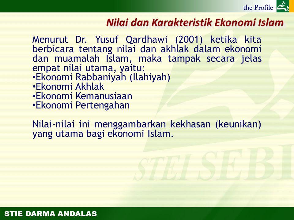 STIE DARMA ANDALAS Menurut Dr. Yusuf Qardhawi (2001) ketika kita berbicara tentang nilai dan akhlak dalam ekonomi dan muamalah Islam, maka tampak seca