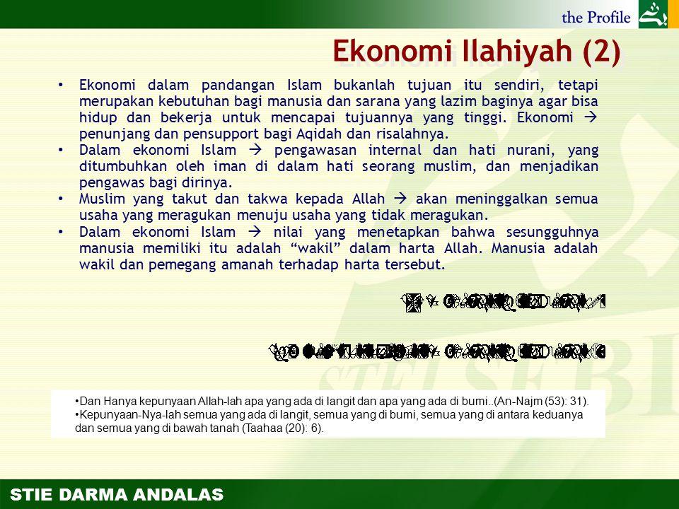 STIE DARMA ANDALAS Ekonomi Ilahiyah (2) Ekonomi dalam pandangan Islam bukanlah tujuan itu sendiri, tetapi merupakan kebutuhan bagi manusia dan sarana
