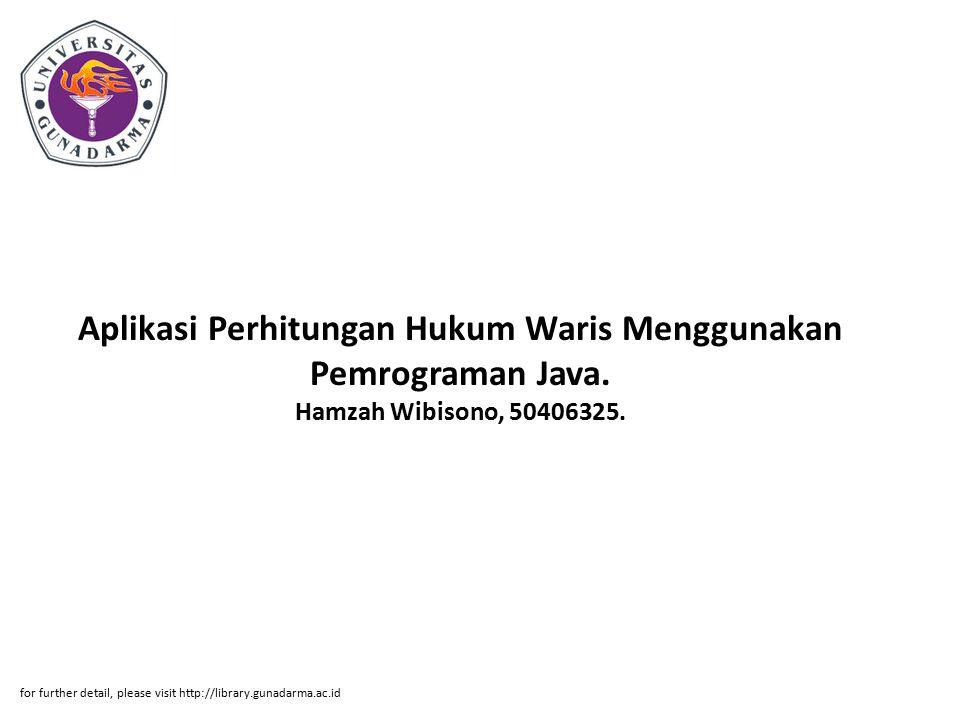 Aplikasi Perhitungan Hukum Waris Menggunakan Pemrograman Java. Hamzah Wibisono, 50406325. for further detail, please visit http://library.gunadarma.ac
