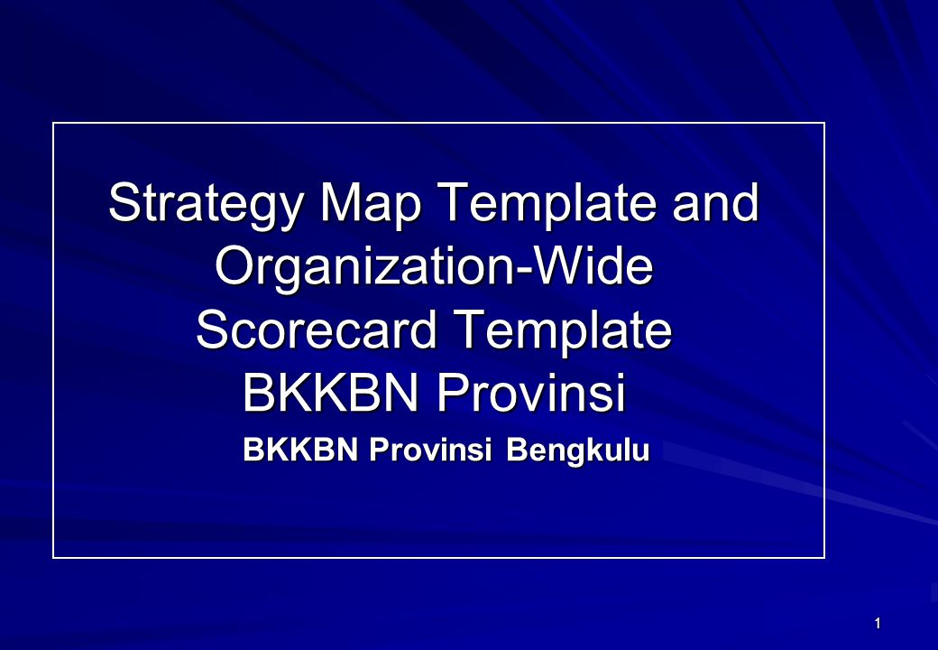 1 Strategy Map Template and Organization-Wide Scorecard Template BKKBN Provinsi BKKBN Provinsi Bengkulu