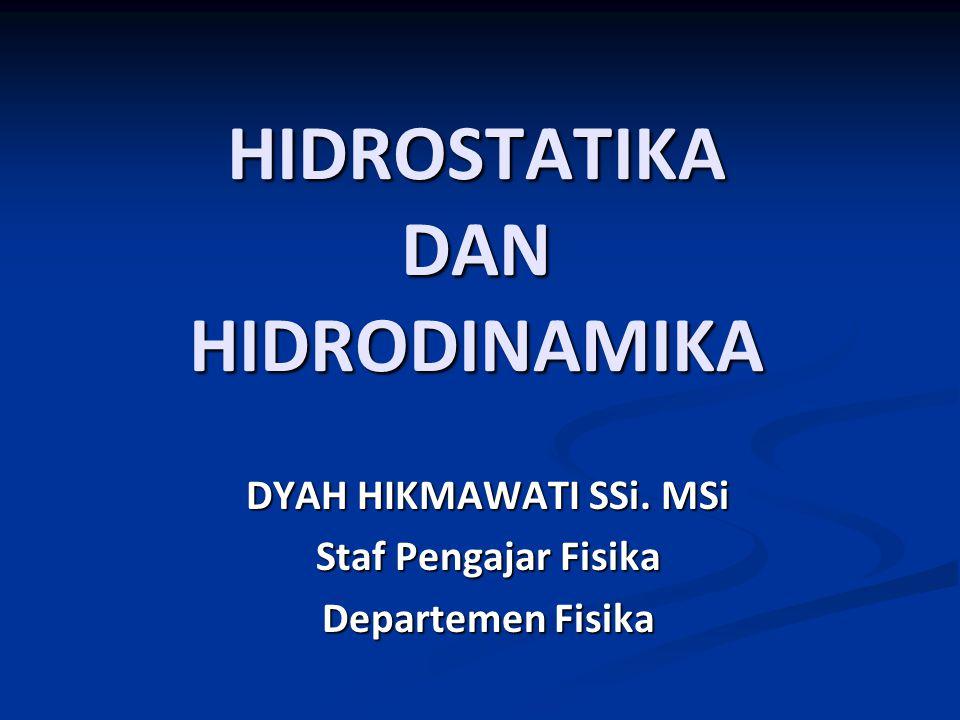 DYAH HIKMAWATI SSi. MSi Staf Pengajar Fisika Departemen Fisika HIDROSTATIKA DAN HIDRODINAMIKA