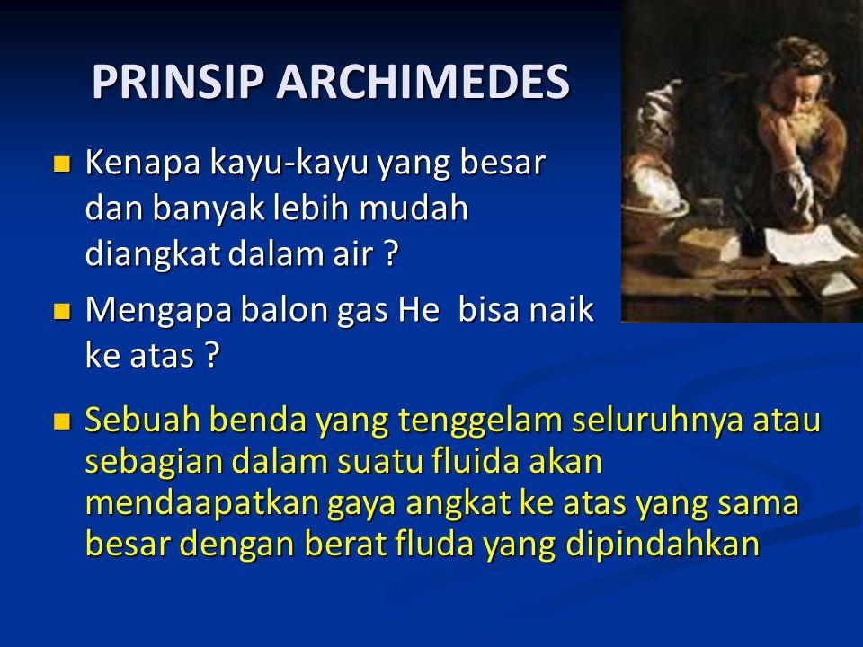 PRINSIP ARCHIMEDES Kenapa kayu-kayu yang besar dan banyak lebih mudah diangkat dalam air ? Kenapa kayu-kayu yang besar dan banyak lebih mudah diangkat