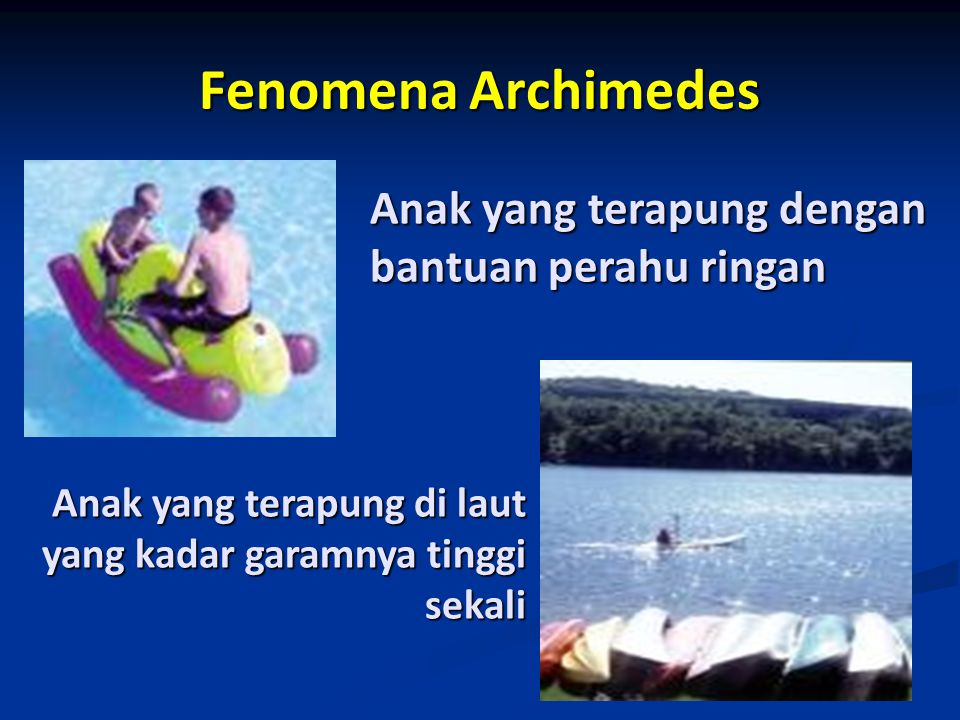 Fenomena Archimedes Anak yang terapung dengan bantuan perahu ringan Anak yang terapung di laut yang kadar garamnya tinggi sekali