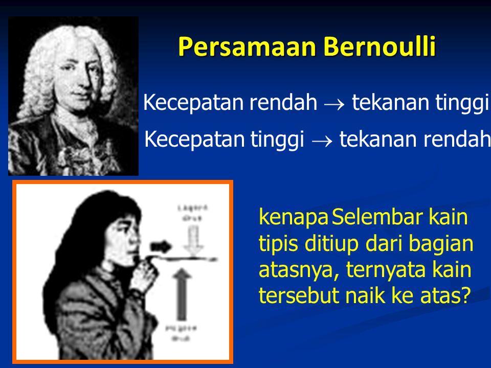 Persamaan Bernoulli Kecepatan rendah  tekanan tinggi Kecepatan tinggi  tekanan rendah kenapa Selembar kain tipis ditiup dari bagian atasnya, ternyata kain tersebut naik ke atas?