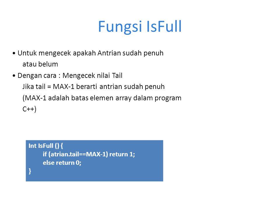 Fungsi IsFull Untuk mengecek apakah Antrian sudah penuh atau belum Dengan cara : Mengecek nilai Tail Jika tail = MAX-1 berarti antrian sudah penuh (MA