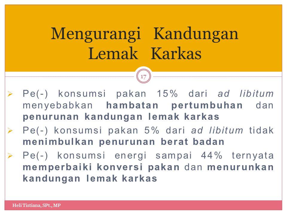  Pe(-) konsumsi pakan 15% dari ad libitum menyebabkan hambatan pertumbuhan dan penurunan kandungan lemak karkas  Pe(-) konsumsi pakan 5% dari ad lib
