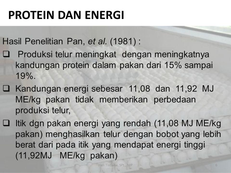 PROTEIN DAN ENERGI Hasil Penelitian Pan, et al. (1981) :  Produksi telur meningkat dengan meningkatnya kandungan protein dalam pakan dari 15% sampai