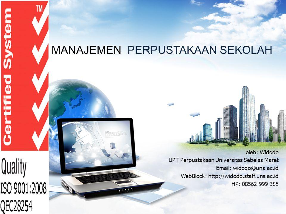 oleh: Widodo UPT Perpustakaan Universitas Sebelas Maret Email: widodo@uns.ac.id WebBlock: http://widodo.staff.uns.ac.id HP: 08562 999 385 MANAJEMEN PE