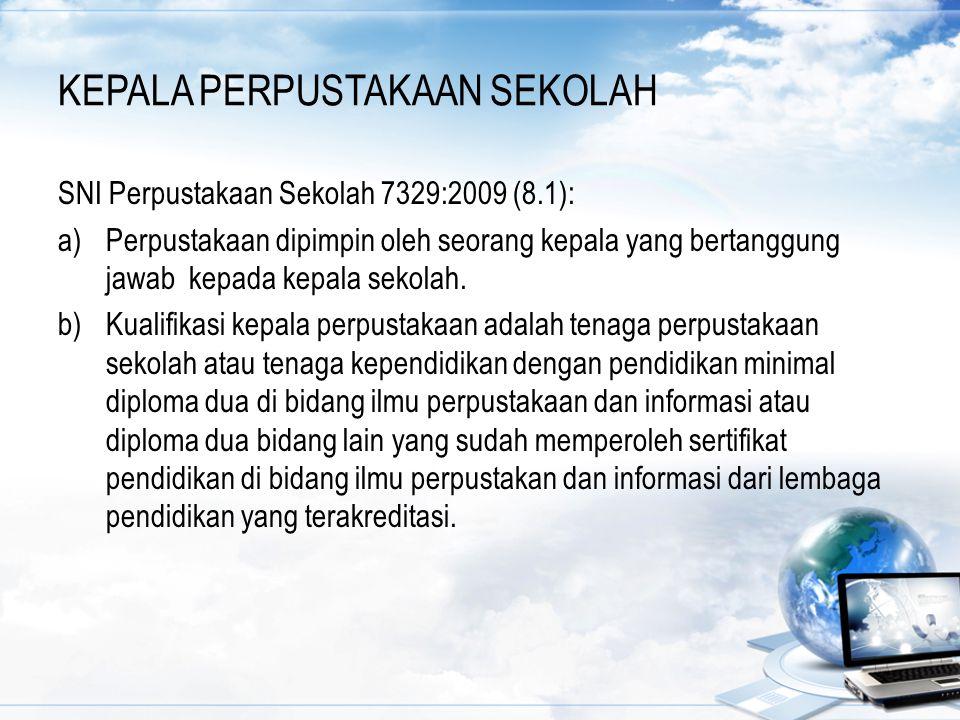 KEPALA PERPUSTAKAAN SEKOLAH SNI Perpustakaan Sekolah 7329:2009 (8.1): a)Perpustakaan dipimpin oleh seorang kepala yang bertanggung jawab kepada kepala