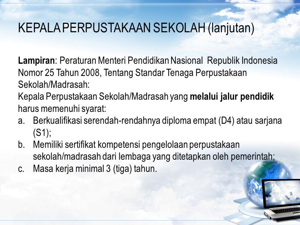 KEPALA PERPUSTAKAAN SEKOLAH (lanjutan) Lampiran : Peraturan Menteri Pendidikan Nasional Republik Indonesia Nomor 25 Tahun 2008, Tentang Standar Tenaga