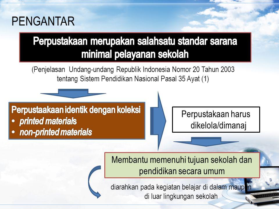 (Penjelasan Undang-undang Republik Indonesia Nomor 20 Tahun 2003 tentang Sistem Pendidikan Nasional Pasal 35 Ayat (1) PENGANTAR Perpustakaan harus dik