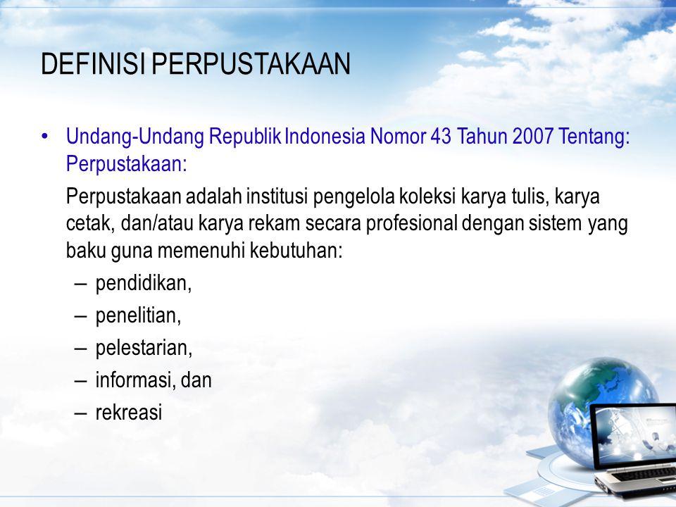 DEFINISI PERPUSTAKAAN Undang-Undang Republik Indonesia Nomor 43 Tahun 2007 Tentang: Perpustakaan: Perpustakaan adalah institusi pengelola koleksi kary
