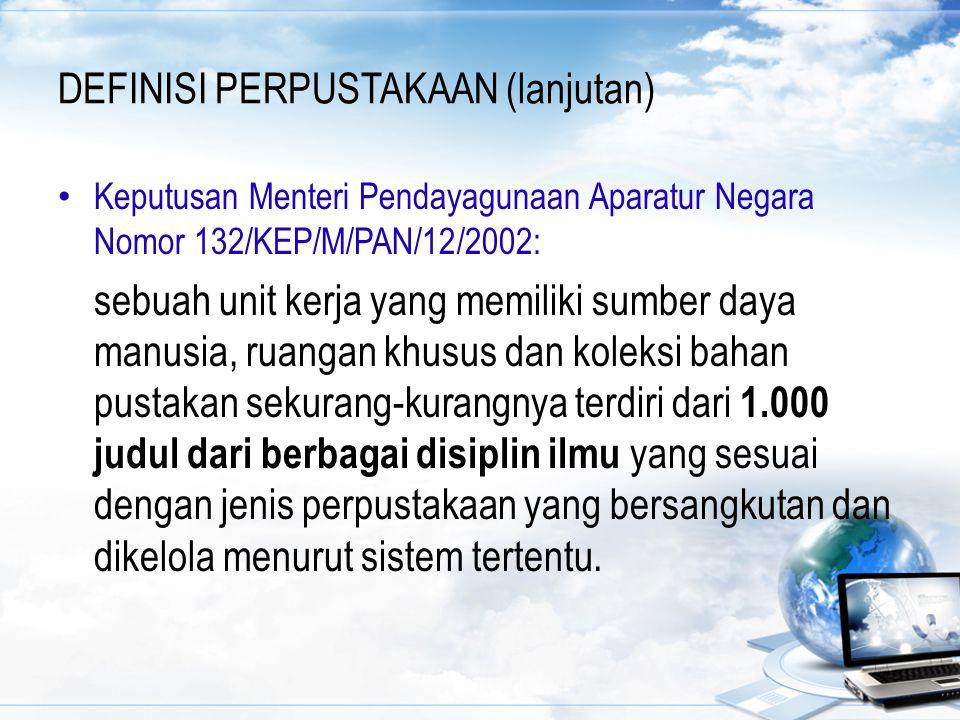DEFINISI PERPUSTAKAAN (lanjutan) Keputusan Menteri Pendayagunaan Aparatur Negara Nomor 132/KEP/M/PAN/12/2002: sebuah unit kerja yang memiliki sumber d