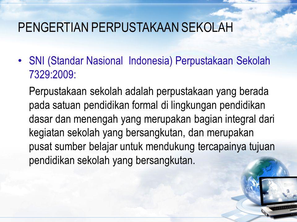 PENGERTIAN PERPUSTAKAAN SEKOLAH SNI (Standar Nasional Indonesia) Perpustakaan Sekolah 7329:2009: Perpustakaan sekolah adalah perpustakaan yang berada