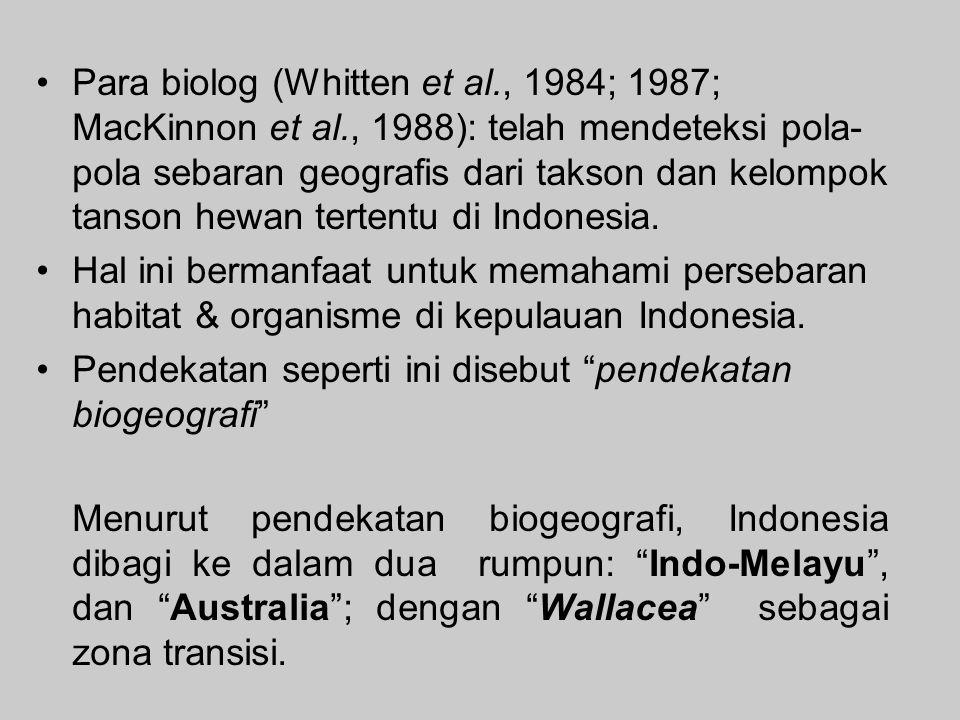 Para biolog (Whitten et al., 1984; 1987; MacKinnon et al., 1988): telah mendeteksi pola- pola sebaran geografis dari takson dan kelompok tanson hewan tertentu di Indonesia.