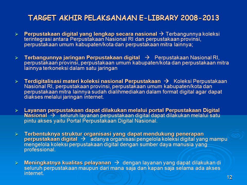 12 TARGET AKHIR PELAKSANAAN E-LIBRARY 2008-2013  Perpustakaan digital yang lengkap secara nasional  Perpustakaan digital yang lengkap secara nasiona