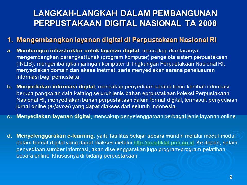 9 1.Mengembangkan layanan digital di Perpustakaan Nasional RI a.Membangun infrastruktur untuk layanan digital, mencakup diantaranya: mengembangkan per