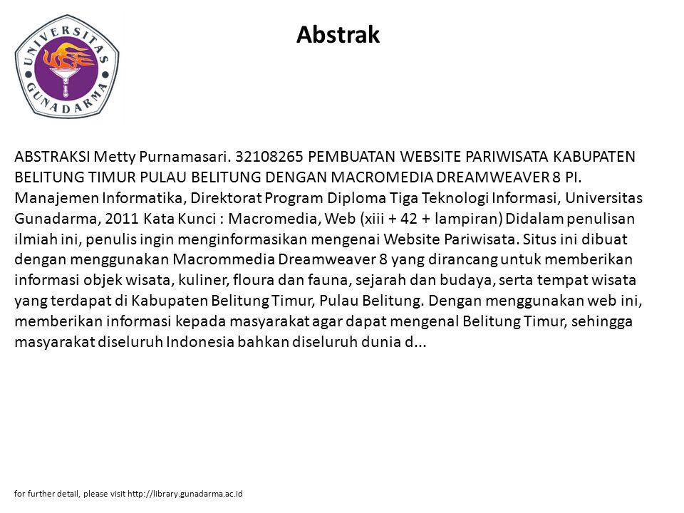Abstrak ABSTRAKSI Metty Purnamasari. 32108265 PEMBUATAN WEBSITE PARIWISATA KABUPATEN BELITUNG TIMUR PULAU BELITUNG DENGAN MACROMEDIA DREAMWEAVER 8 PI.