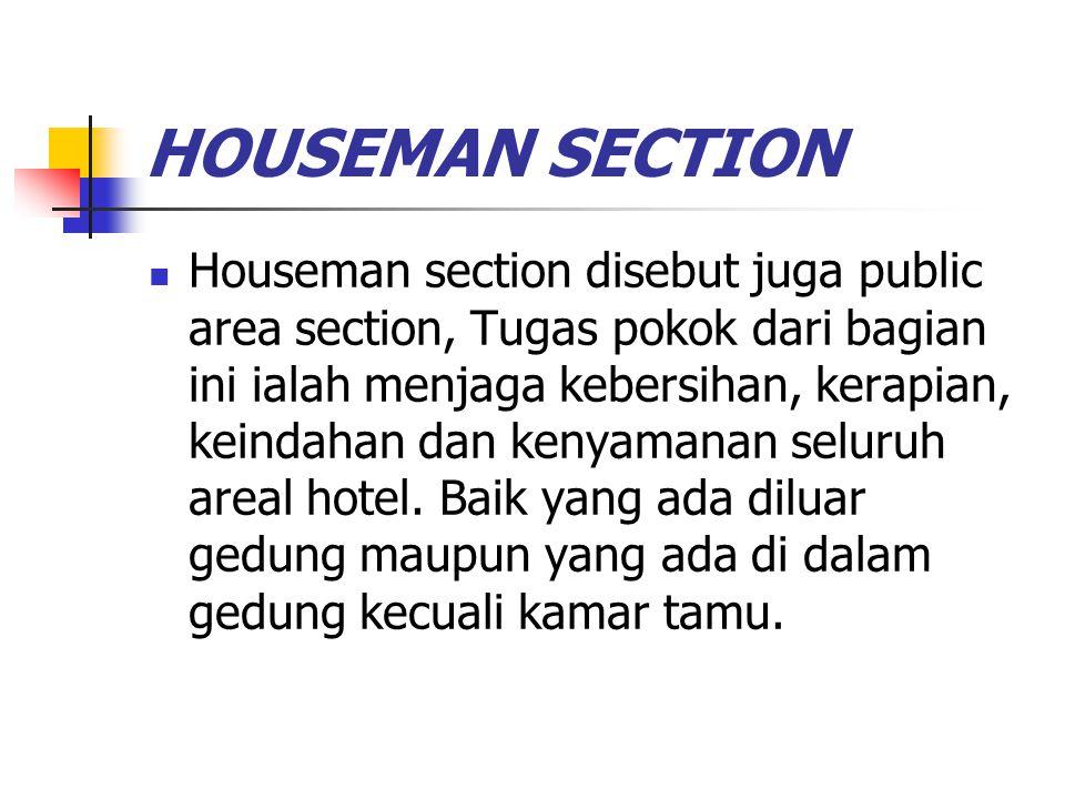 HOUSEMAN SECTION Houseman section disebut juga public area section, Tugas pokok dari bagian ini ialah menjaga kebersihan, kerapian, keindahan dan keny