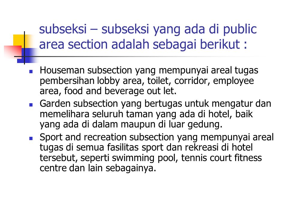 subseksi – subseksi yang ada di public area section adalah sebagai berikut : Houseman subsection yang mempunyai areal tugas pembersihan lobby area, toilet, corridor, employee area, food and beverage out let.