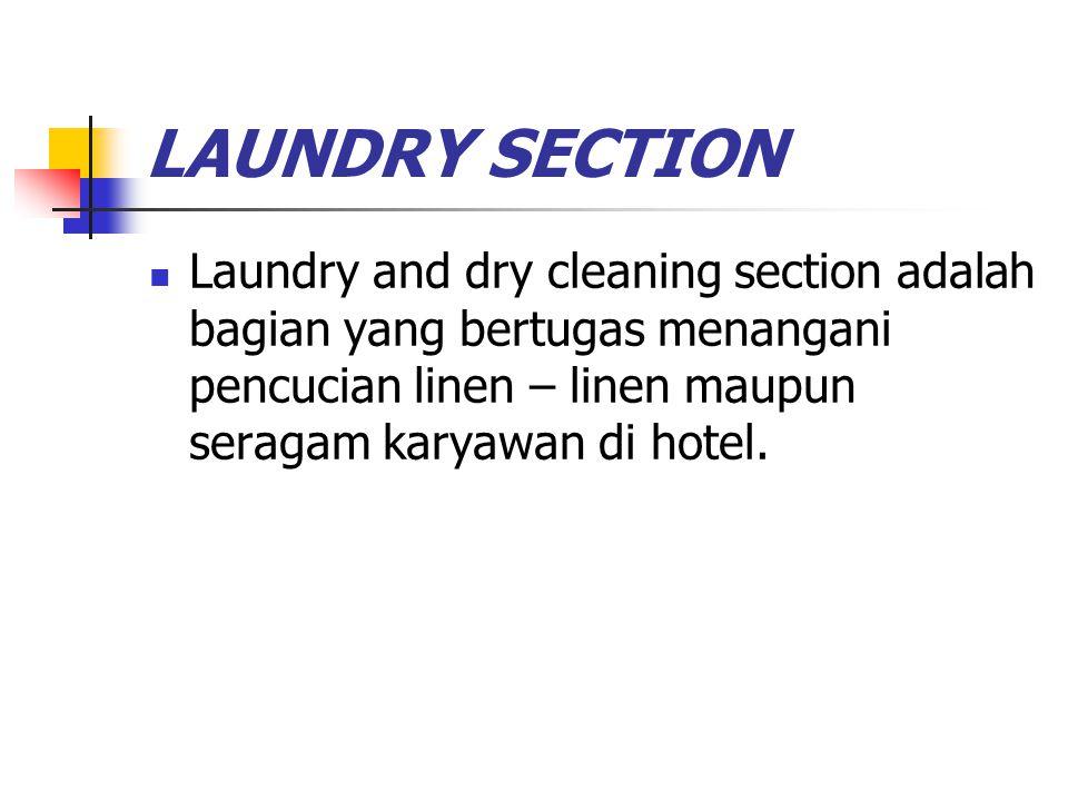 LAUNDRY SECTION Laundry and dry cleaning section adalah bagian yang bertugas menangani pencucian linen – linen maupun seragam karyawan di hotel.