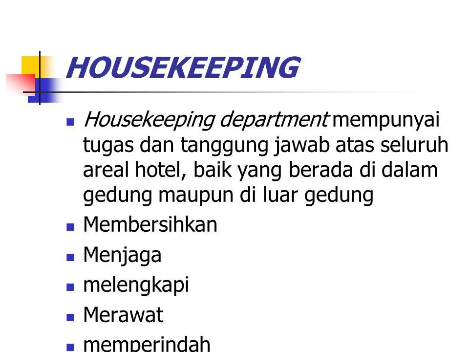 HOUSEKEEPING Housekeeping department mempunyai tugas dan tanggung jawab atas seluruh areal hotel, baik yang berada di dalam gedung maupun di luar gedu
