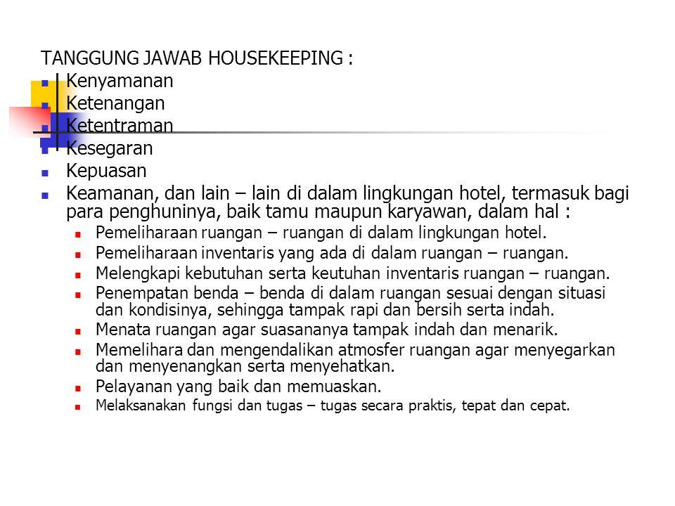 TANGGUNG JAWAB HOUSEKEEPING : Kenyamanan Ketenangan Ketentraman Kesegaran Kepuasan Keamanan, dan lain – lain di dalam lingkungan hotel, termasuk bagi