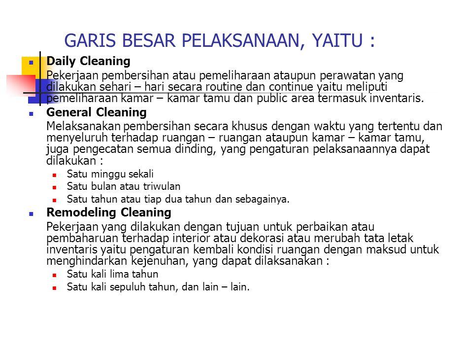 GARIS BESAR PELAKSANAAN, YAITU : Daily Cleaning Pekerjaan pembersihan atau pemeliharaan ataupun perawatan yang dilakukan sehari – hari secara routine