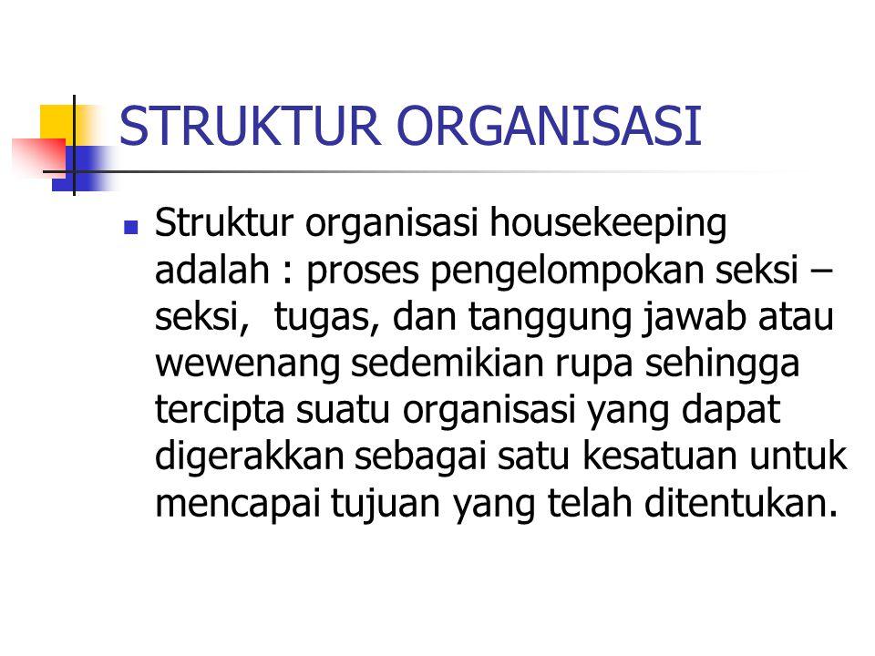 STRUKTUR ORGANISASI Struktur organisasi housekeeping adalah : proses pengelompokan seksi – seksi, tugas, dan tanggung jawab atau wewenang sedemikian r