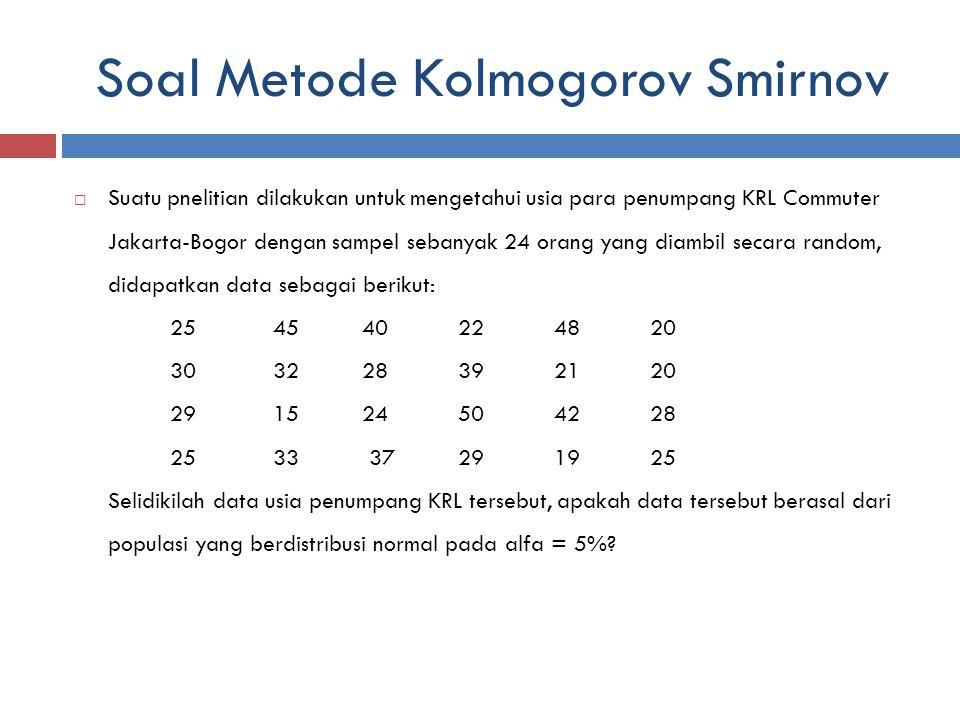 Soal Metode Kolmogorov Smirnov  Suatu pnelitian dilakukan untuk mengetahui usia para penumpang KRL Commuter Jakarta-Bogor dengan sampel sebanyak 24 o