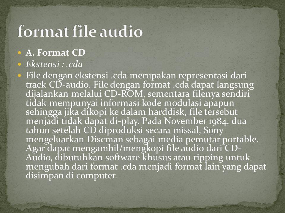 A. Format CD Ekstensi :.cda File dengan ekstensi.cda merupakan representasi dari track CD-audio. File dengan format.cda dapat langsung dijalankan mela