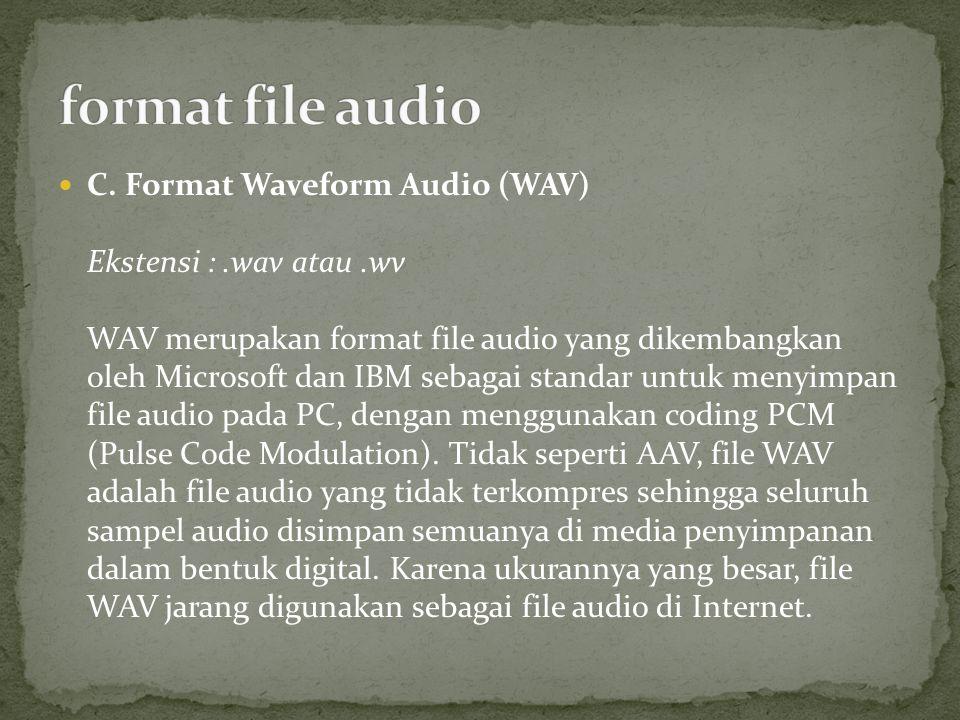 C. Format Waveform Audio (WAV) Ekstensi :.wav atau.wv WAV merupakan format file audio yang dikembangkan oleh Microsoft dan IBM sebagai standar untuk m