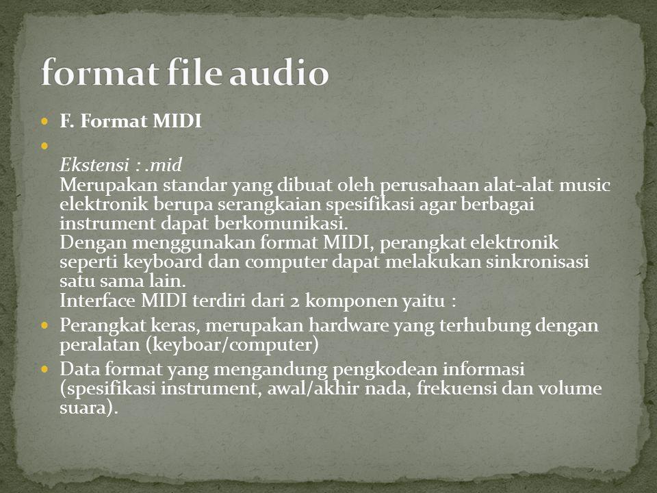 F. Format MIDI Ekstensi :.mid Merupakan standar yang dibuat oleh perusahaan alat-alat music elektronik berupa serangkaian spesifikasi agar berbagai in