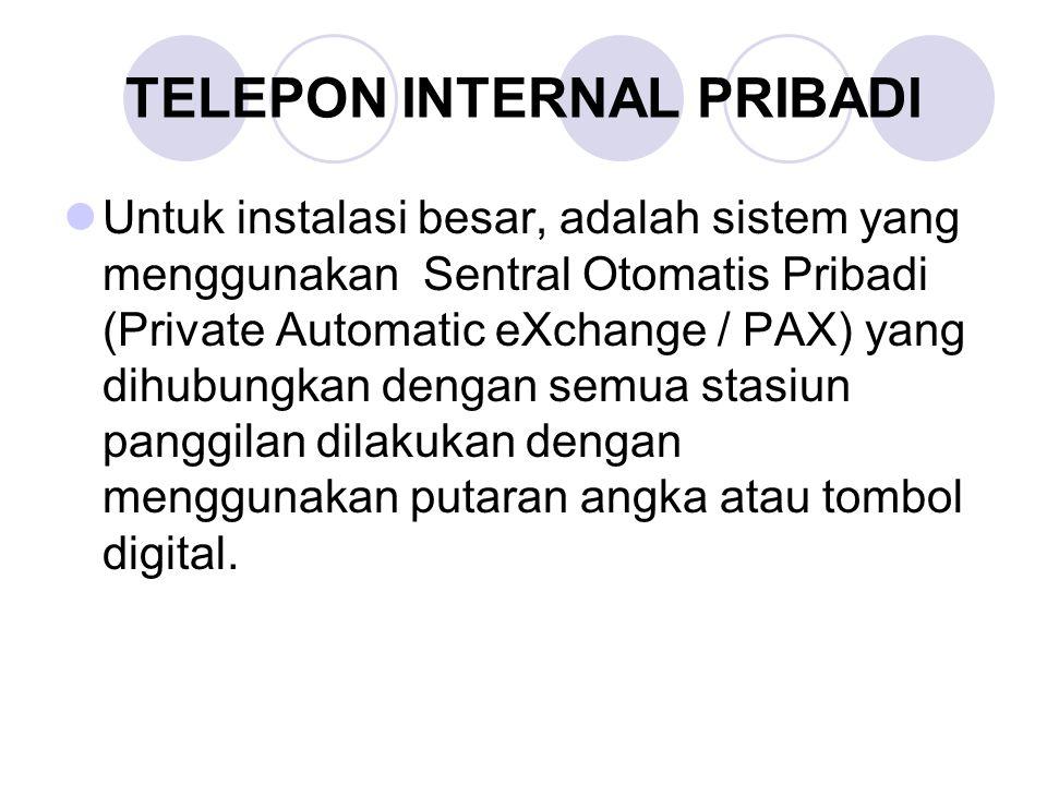 TELEPON INTERNAL PRIBADI Untuk instalasi besar, adalah sistem yang menggunakan Sentral Otomatis Pribadi (Private Automatic eXchange / PAX) yang dihubu