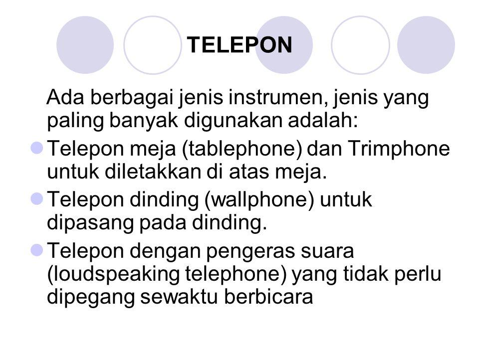 TELEPON Ada berbagai jenis instrumen, jenis yang paling banyak digunakan adalah: Telepon meja (tablephone) dan Trimphone untuk diletakkan di atas meja