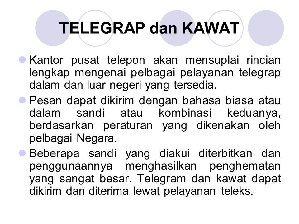 TELEGRAP dan KAWAT Kantor pusat telepon akan mensuplai rincian lengkap mengenai pelbagai pelayanan telegrap dalam dan luar negeri yang tersedia. Pesan
