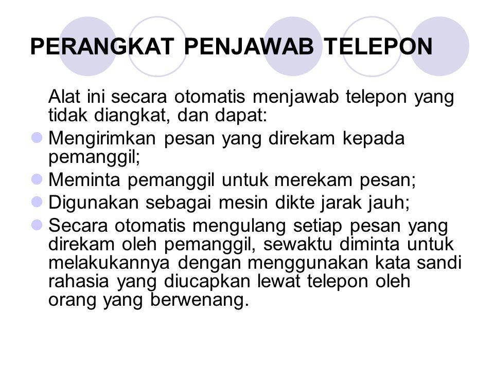 PERANGKAT PENJAWAB TELEPON Alat ini secara otomatis menjawab telepon yang tidak diangkat, dan dapat: Mengirimkan pesan yang direkam kepada pemanggil;
