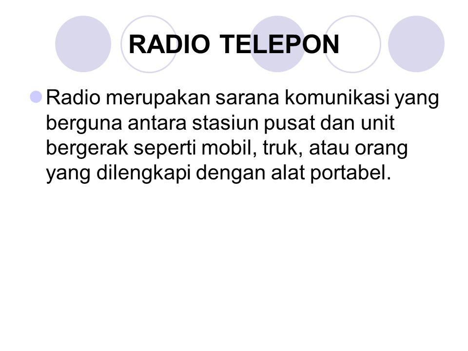 RADIO TELEPON Radio merupakan sarana komunikasi yang berguna antara stasiun pusat dan unit bergerak seperti mobil, truk, atau orang yang dilengkapi de