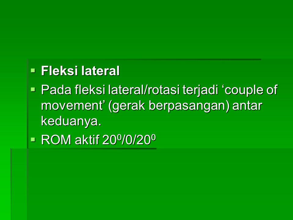  Fleksi lateral  Pada fleksi lateral/rotasi terjadi 'couple of movement' (gerak berpasangan) antar keduanya.  ROM aktif 20 0 /0/20 0