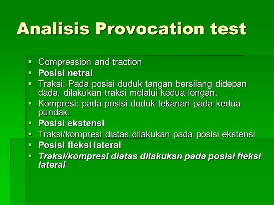 Analisis Provocation test  Compression and traction  Posisi netral  Traksi: Pada posisi duduk tangan bersilang didepan dada, dilakukan traksi melal