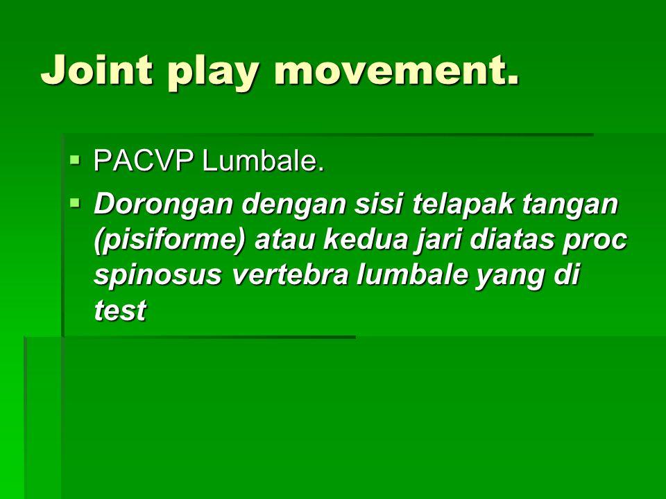 Joint play movement.  PACVP Lumbale.  Dorongan dengan sisi telapak tangan (pisiforme) atau kedua jari diatas proc spinosus vertebra lumbale yang di