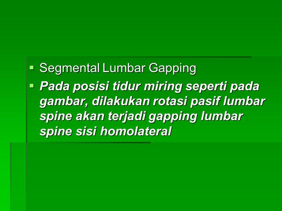  Segmental Lumbar Gapping  Pada posisi tidur miring seperti pada gambar, dilakukan rotasi pasif lumbar spine akan terjadi gapping lumbar spine sisi