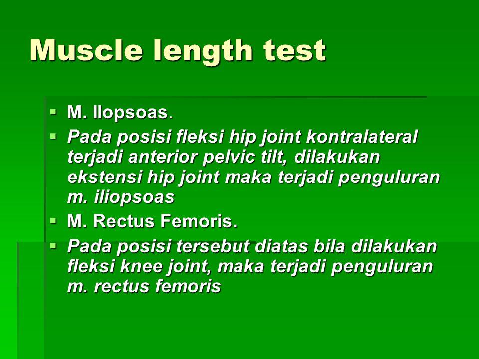 Muscle length test  M. Ilopsoas.  Pada posisi fleksi hip joint kontralateral terjadi anterior pelvic tilt, dilakukan ekstensi hip joint maka terjadi