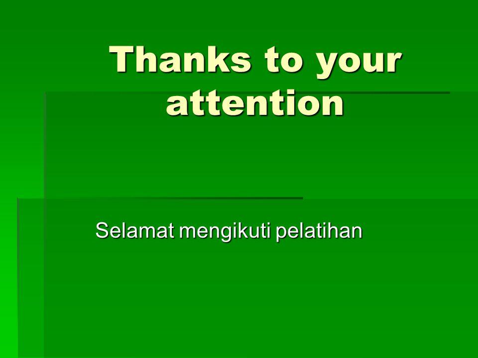 Thanks to your attention Selamat mengikuti pelatihan