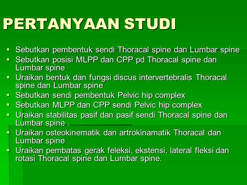PERTANYAAN STUDI (lanjutan)  Uraikan dan praktekkan palpasi pd: jaringan spesifik Thoracal spine dan Lumbar spine.