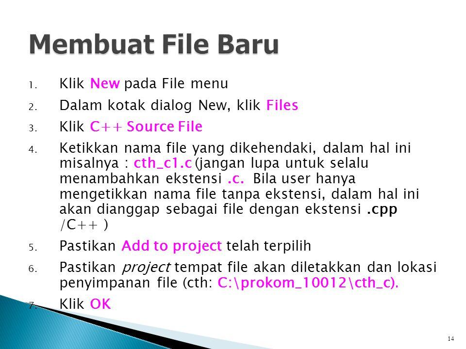 1. Klik New pada File menu 2. Dalam kotak dialog New, klik Files 3. Klik C++ Source File 4. Ketikkan nama file yang dikehendaki, dalam hal ini misalny