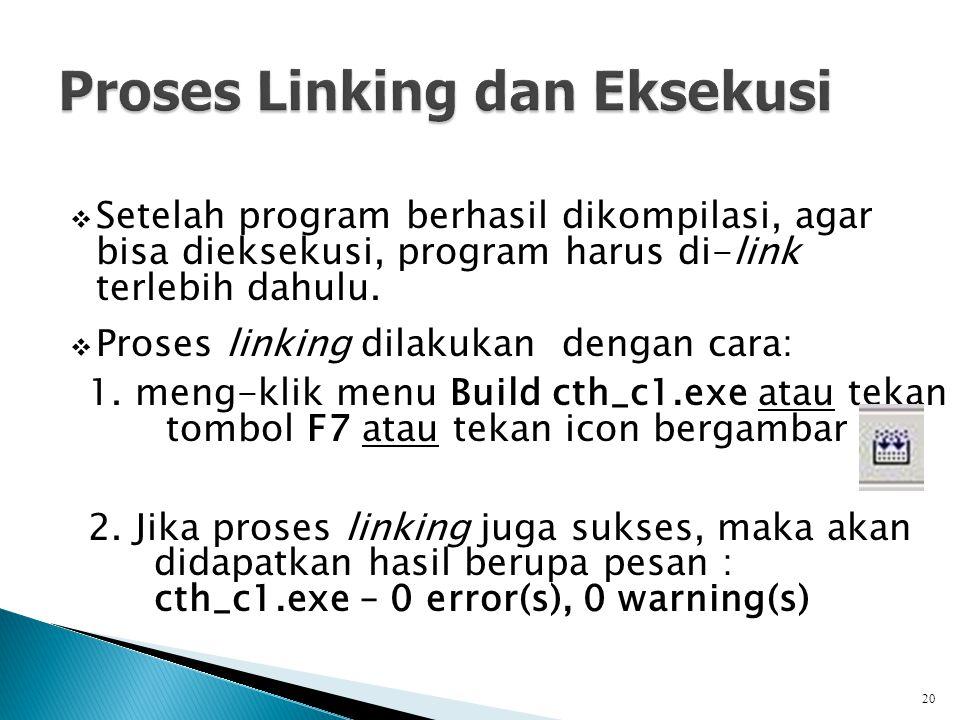  Setelah program berhasil dikompilasi, agar bisa dieksekusi, program harus di-link terlebih dahulu.  Proses linking dilakukan dengan cara: 1. meng-k
